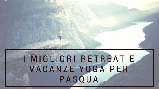 Migliori retreat e vacanze yoga pasqua