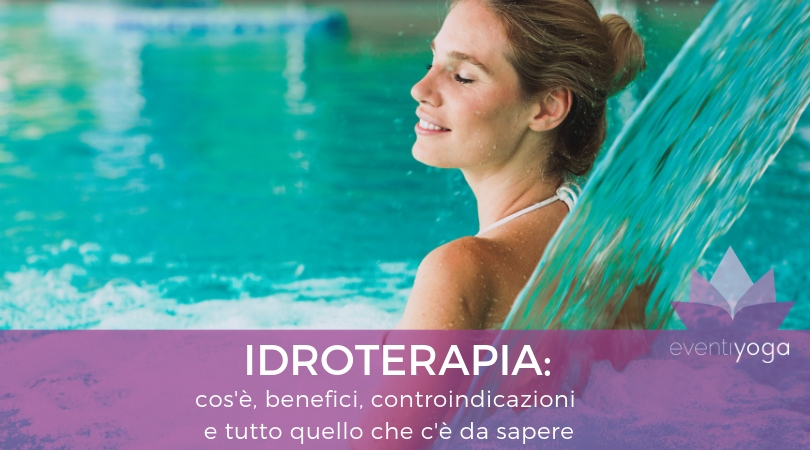 Idroterapia: cos'è, benefici, controindicazioni e tutto quello che c'è da sapere