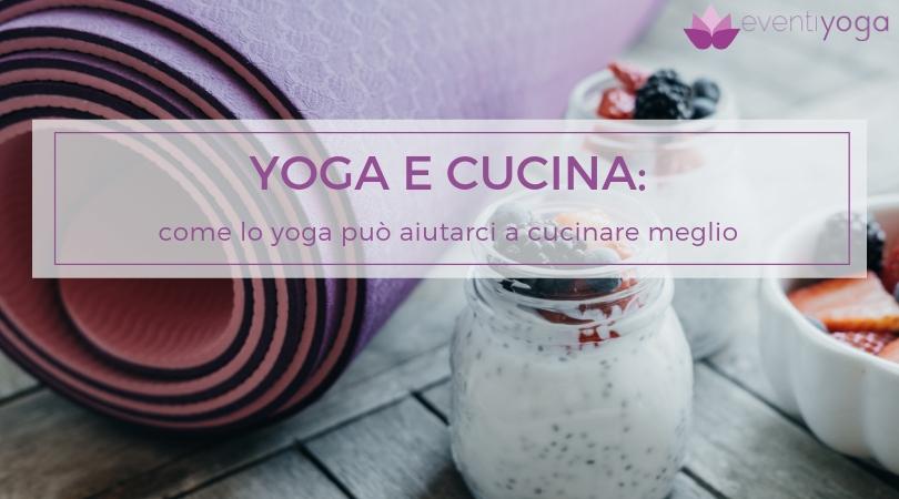 Yoga e cucina: come lo yoga può aiutarci a cucinare meglio