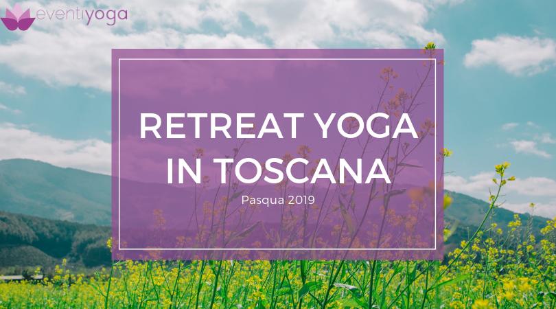 Retreat yoga a Pasqua 2019 in Toscana