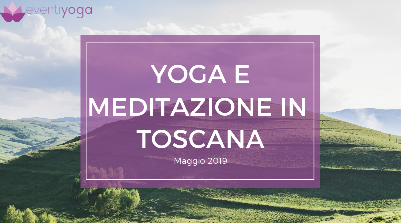 Ritiro Yoga e Meditazione in Toscana Maggio 2019
