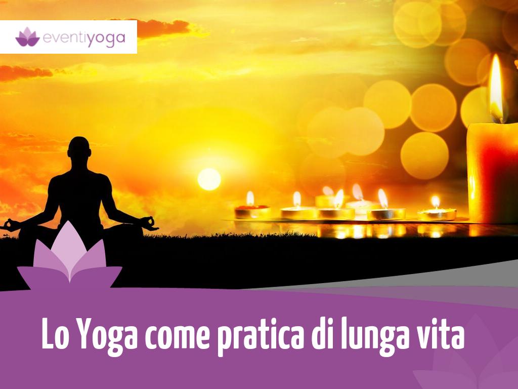 Lo Yoga come Pratica di Lunga Vita