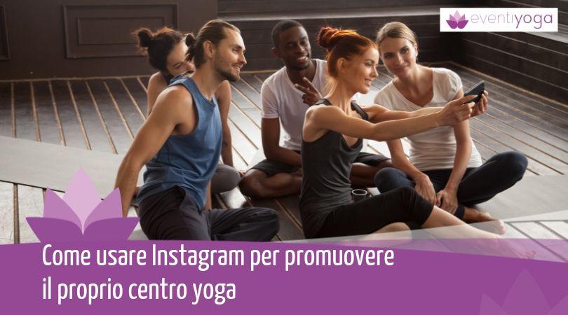 Come usare Instagram per promuovere il proprio centro yoga