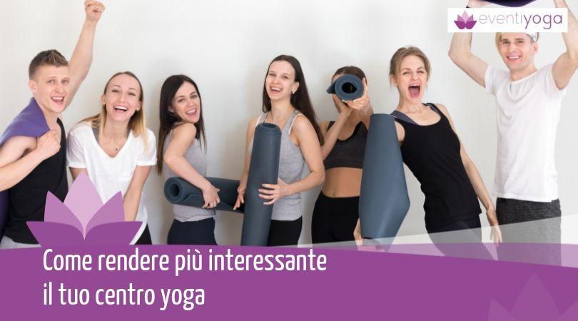 Come rendere più interessante il tuo centro yoga