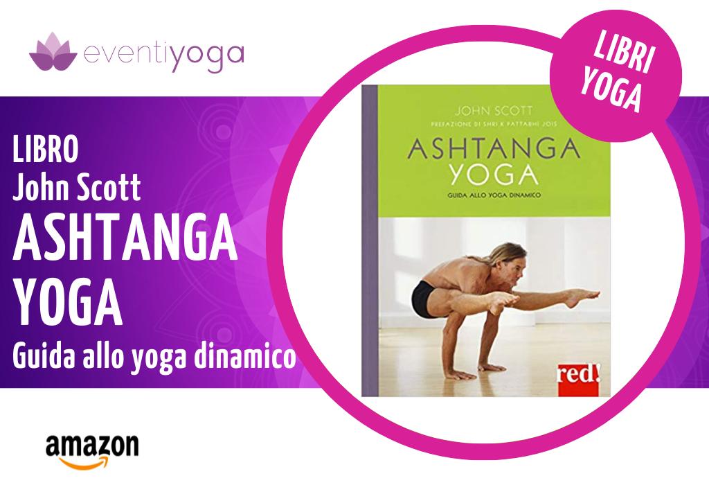 Libro John Scott Ashtanga Yoga Guida allo yoga dinamico