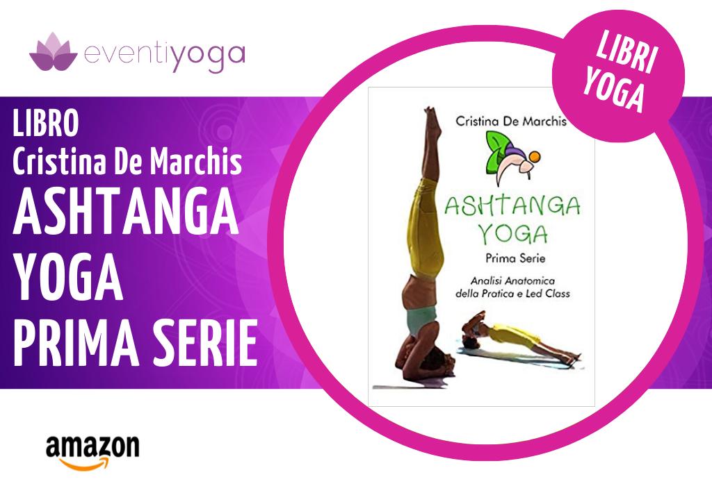 Libro Cristina De Marchis Ashtanga Yoga prima Serie