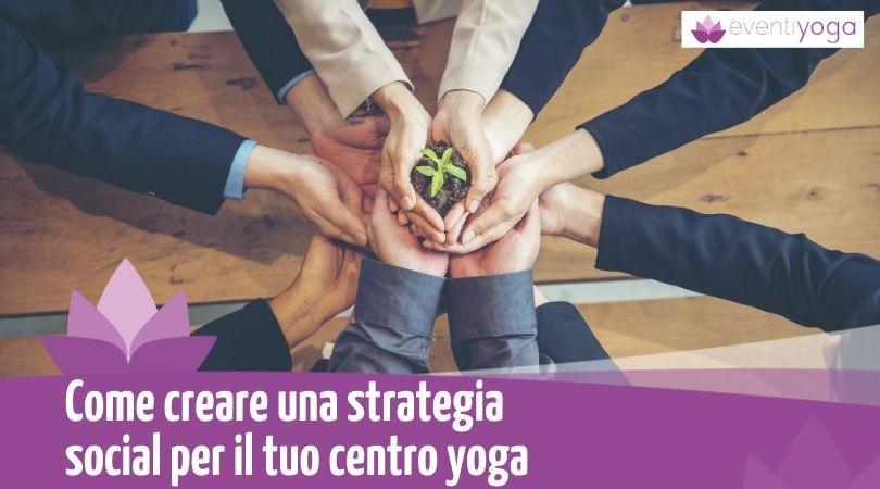 Come creare una strategia social per il tuo centro yoga