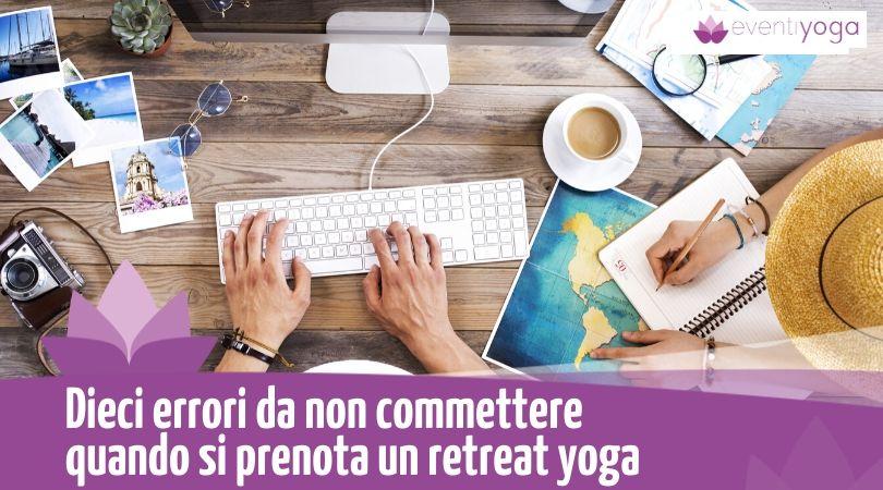 Dieci errori da non commettere quando si prenota un retreat yoga
