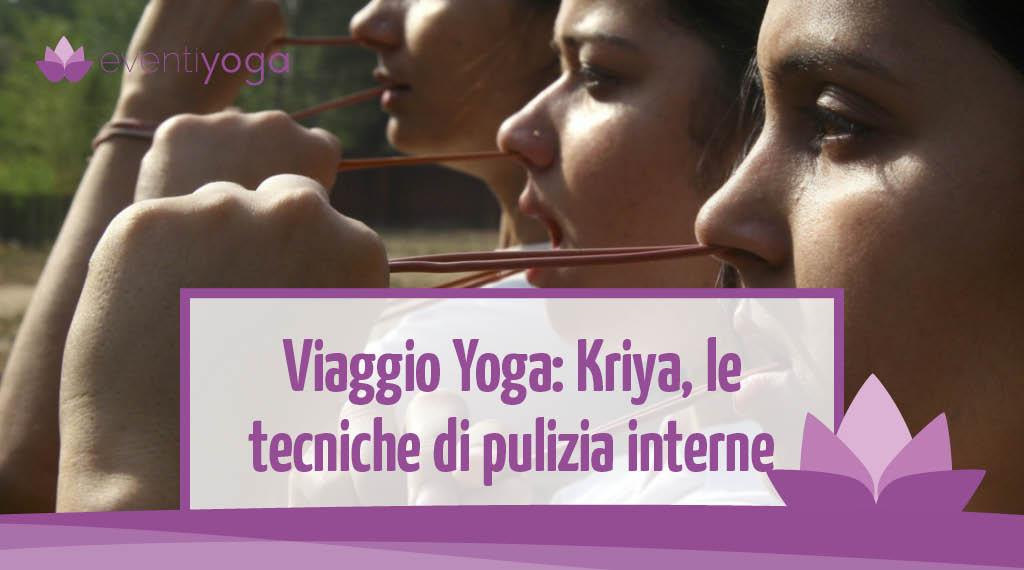 Viaggio Yoga: Kriya, ovvero le tecniche di pulizia interne