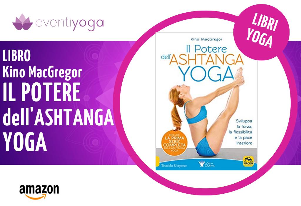 Libro Kino MacGregor Il potere dell'Ashtanga Yoga