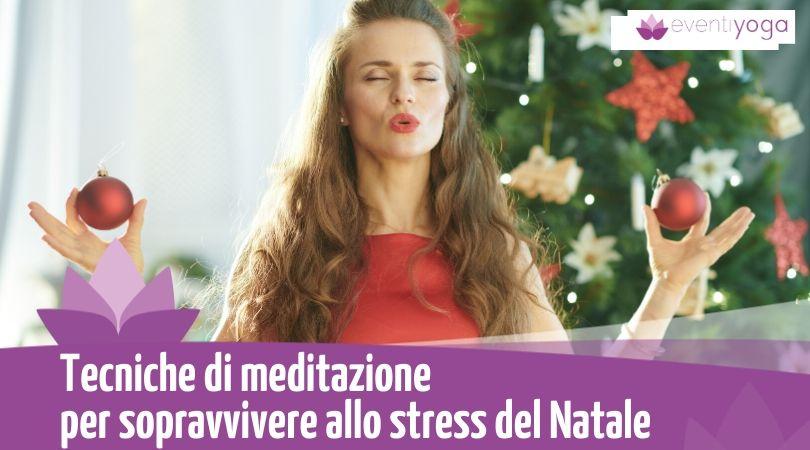 Tecniche di meditazione per sopravvivere allo stress del Natale